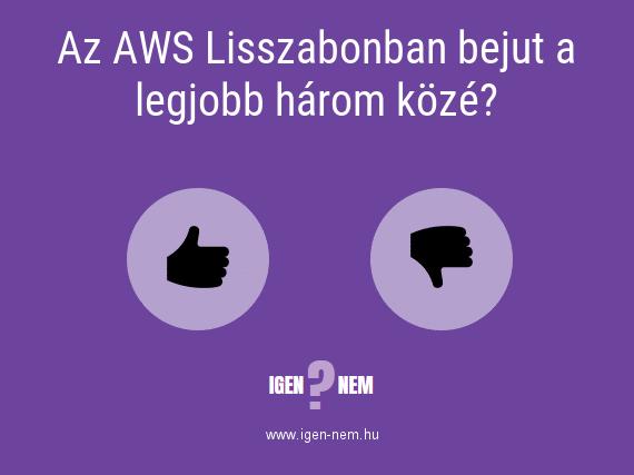 Az AWS Lisszabonban bejut a legjobb három közé? IGEN? NEM? | igen-nem.hu