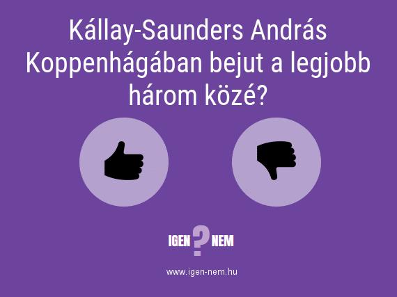 Kállay-Saunders András Koppenhágában bejut a legjobb három közé? IGEN? NEM? | igen-nem.hu