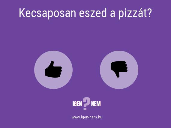 Kecsaposan eszed a pizzát? IGEN? NEM? | igen-nem.hu