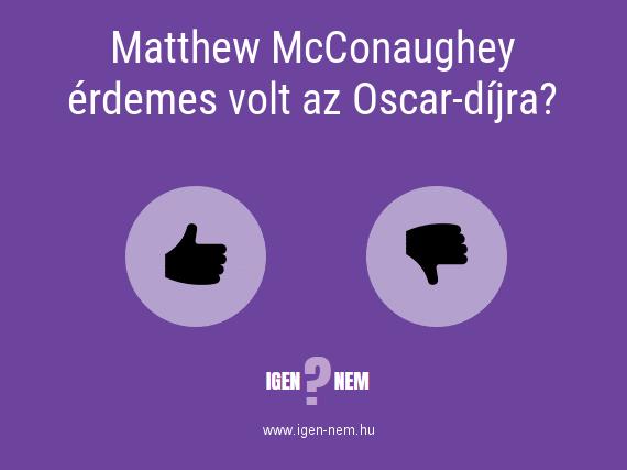 Matthew McConaughey érdemes volt az Oscar-díjra? IGEN? NEM? | igen-nem.hu