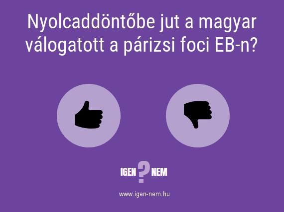 Nyolcaddöntőbe jut a magyar válogatott a párizsi foci EB-n? IGEN? NEM? | igen-nem.hu