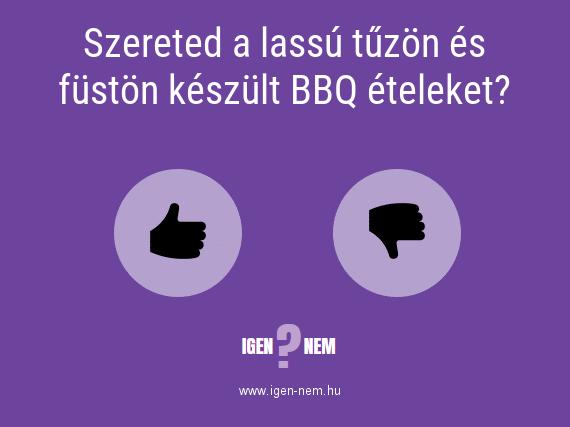 Szereted a lassú tűzön és füstön készült BBQ ételeket? IGEN? NEM? | igen-nem.hu