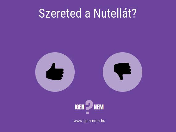 Szereted a Nutellát? IGEN? NEM? | igen-nem.hu