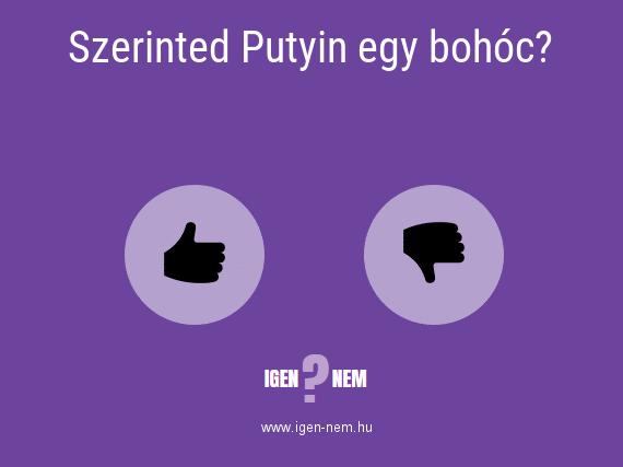 Szerinted Putyin egy bohóc? IGEN? NEM? | igen-nem.hu