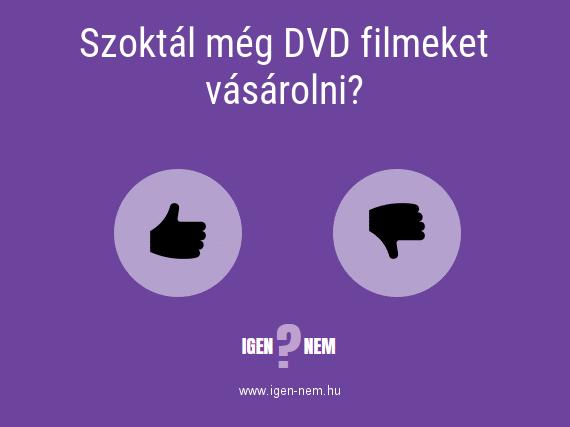 Szoktál még DVD filmeket vásárolni? IGEN? NEM? | igen-nem.hu