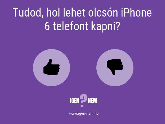 Tudod, hol lehet olcsón iPhone 6 telefont kapni? IGEN? NEM? | igen-nem.hu