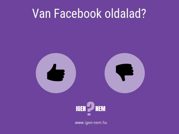 Van Facebook oldalad? IGEN? NEM? | igen-nem.hu