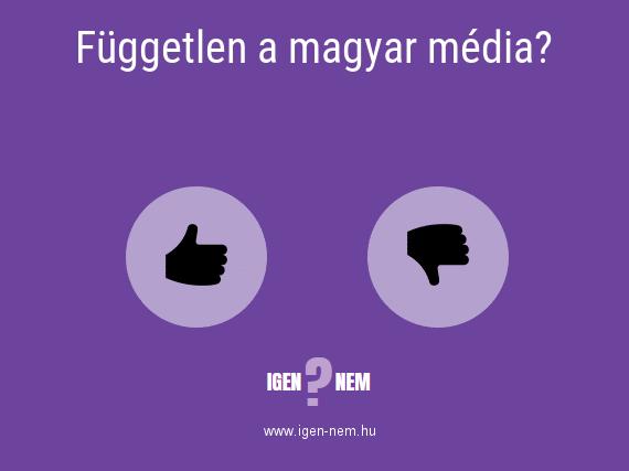 Független a magyar média? IGEN? NEM? | igen-nem.hu