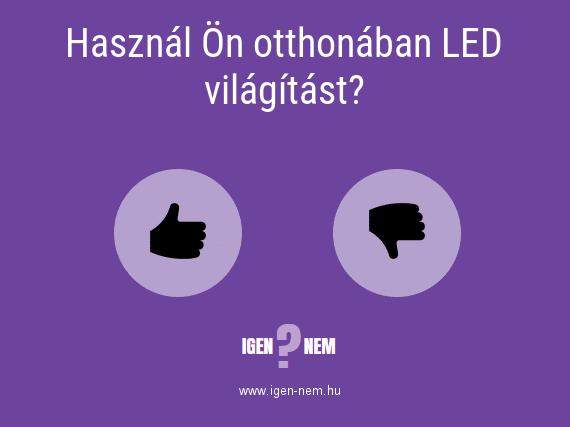 Használ Ön otthonában LED világítást? IGEN? NEM? | igen-nem.hu