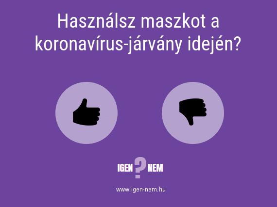 Használsz maszkot a koronavírus-járvány idején? IGEN? NEM? | igen-nem.hu