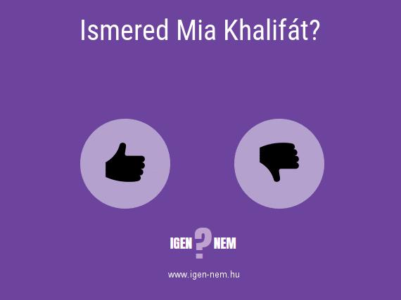 Ismered Mia Khalifát? IGEN? NEM?   igen-nem.hu