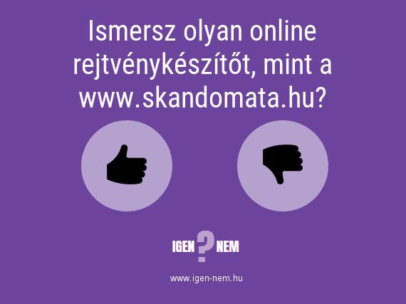 Ismersz olyan online rejtvénykészítőt, mint a www.skandomata.hu? IGEN? NEM? | igen-nem.hu