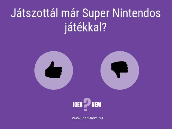 Játszottál már Super Nintendos játékkal? IGEN? NEM? | igen-nem.hu