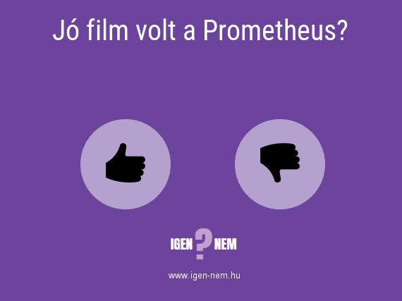 Jó film volt a Prometheus? IGEN? NEM? | igen-nem.hu