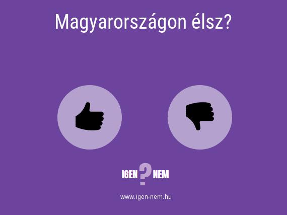 Magyarországon élsz? IGEN? NEM?   igen-nem.hu