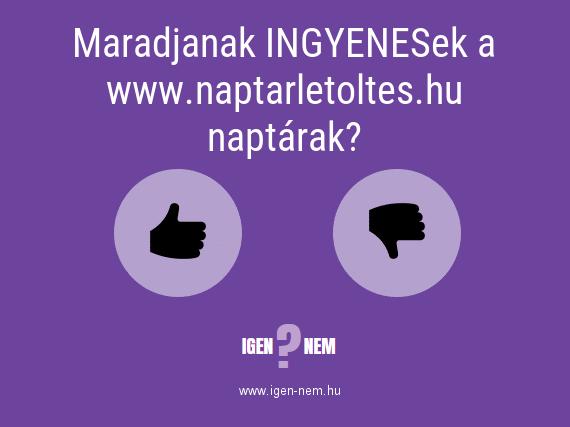 Maradjanak INGYENESek a www.naptarletoltes.hu naptárak? IGEN? NEM? | igen-nem.hu