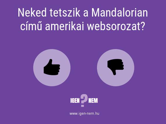 Neked tetszik a Mandalorian című amerikai websorozat? IGEN? NEM? | igen-nem.hu