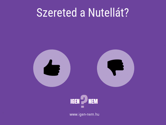Szereted a Nutellát? IGEN? NEM?   igen-nem.hu