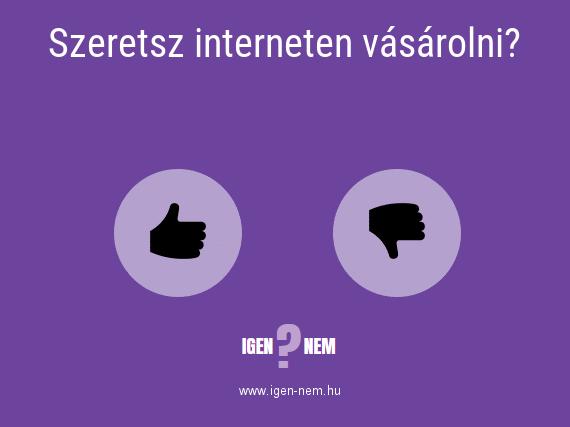 Szeretsz interneten vásárolni? IGEN? NEM? | igen-nem.hu
