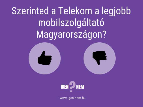 Szerinted a Telekom a legjobb mobilszolgáltató Magyarországon? IGEN? NEM?   igen-nem.hu