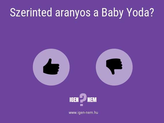 Szerinted aranyos a Baby Yoda? IGEN? NEM? | igen-nem.hu