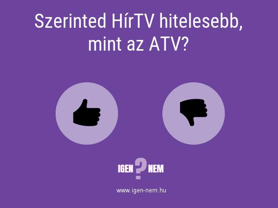 Szerinted HírTV hitelesebb, mint az ATV? IGEN? NEM? | igen-nem.hu