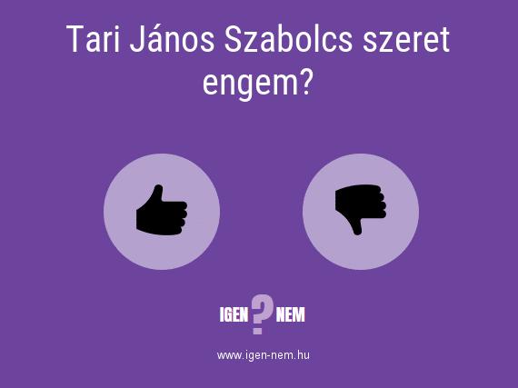 Tari János Szabolcs szeret engem? IGEN? NEM? | igen-nem.hu