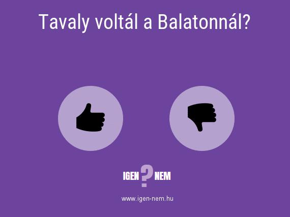 Tavaly voltál a Balatonnál? IGEN? NEM?   igen-nem.hu