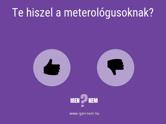 Te hiszel a meterológusoknak? IGEN? NEM? | igen-nem.hu